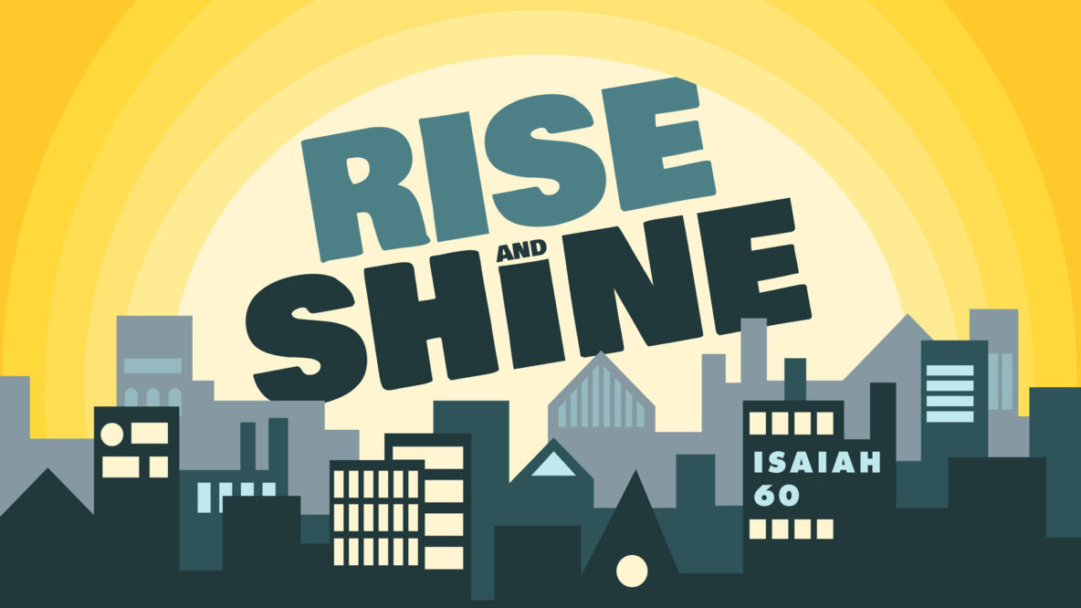 Sermon Series: Rise and Shine