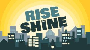 Sermon Series: Rise and Shine